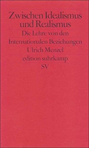 Zwischen Idealismus und Realismus: Die Lehre von den Internationalen Beziehungen (edition suhrkamp, Band 2224)