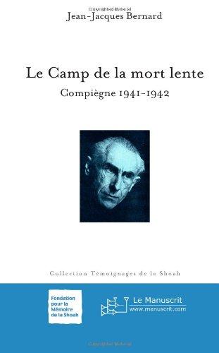 Le Camp de la mort lente: Compiègne 1941-1942 par Jean-Jacques Bernard
