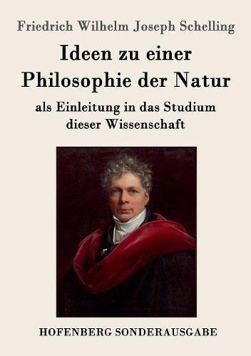 Ideen zu einer Philosophie der Natur: als Einleitung in das Studium dieser Wissenschaft