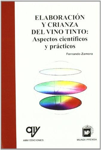 Elaboración y crianza del vino tinto : aspectos científicos y prácticos