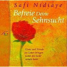 Befreie Deine Sehnsucht - CD: Glanz und Freude ins Leben bringen, damit die Seele atmen kann