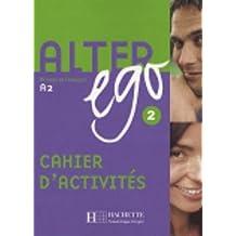 Alter ego. Cahier d'activités. Per le Scuole superiori: Alter Ego. Méthode De Français. A2 - Cahier D'activités 2