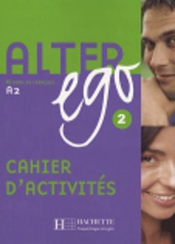 Alter ego. Cahier d'activités. Per le Scuole superiori: Alter Ego. Méthode De Français. A2 - Cahier D'activités 2 por Vv.Aa.
