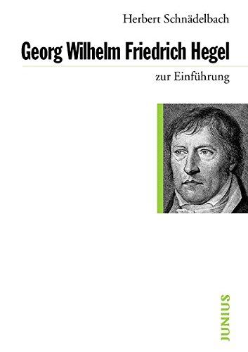 Georg Wilhelm Friedrich Hegel zur Einführung