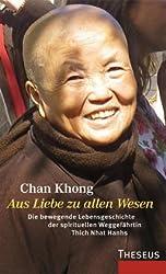Aus Liebe zu allen Wesen: Die bewegende Lebensgeschichte der spirituellen Weggefährtin Thich Nhat Hanhs
