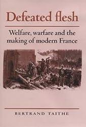 Defeated Flesh: Welfare, Warfare and the Making of Modern France