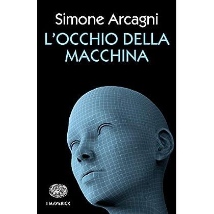L'occhio Della Macchina (Piccola Biblioteca Einaudi. I Maverick Vol. 705)