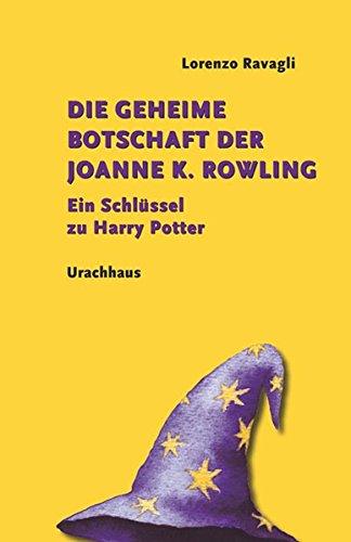 Die geheime Botschaft der Joanne K. Rowling: Ein Schlüssel zu Harry Potter (Harry Zauber-buch Potters)