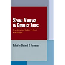 Sexual Violence in Conflict Zones: From the Ancient World to the Era of Human Rights (Pennsylvania Studies in Human Rights)