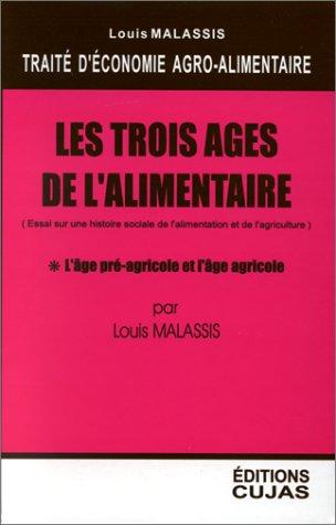 Economie agro-alimentaire, Les trois âges de l'alimentaire, tome 1 : l'âge pré_agricole et l'âge agricole par Louis Malassis