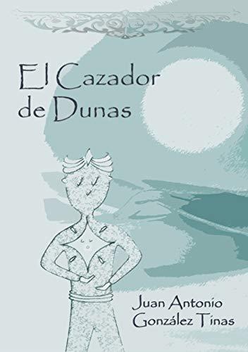 El Cazador de Dunas: El Cazador de Dunas por Juan Antonio  Gonzalez Tinas