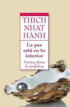 La paz está en tu interior: Prácticas diarias de mindfulness de [Hanh, Thich Nhat]