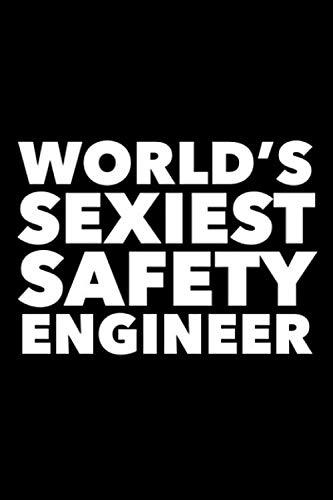World's Sexiest Safety Engineer: 6x9 120 Page Lined Composition Notebook Funny Safety Engineer Gag Gift