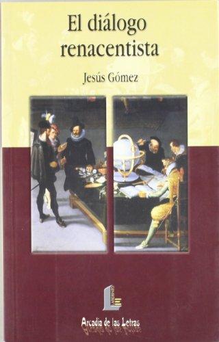 Diálogo renacentista, el (Arcadia de las letras) por Jesús Gómez