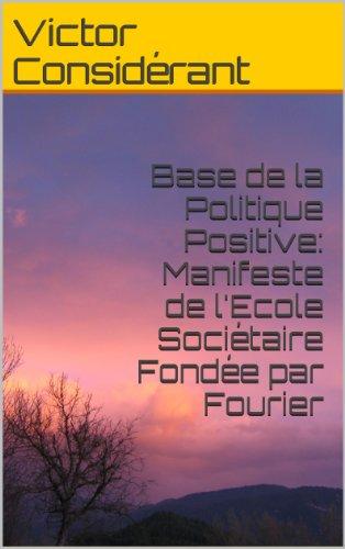 Base de la Politique Positive: Manifeste de l'Ecole Sociétaire Fondée par Fourier