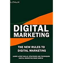 Digital Marketing: The New Rules Of Digital Marketing. Digital Marketing Made Simple, Learn Latest Skills, Techniques And Strategies. (English Edition)