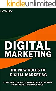 Digital Marketing: The New Rules Of Digital Marketing. Digital Marketing Made Simple, Learn Latest Skills, Techniques And Strategies.