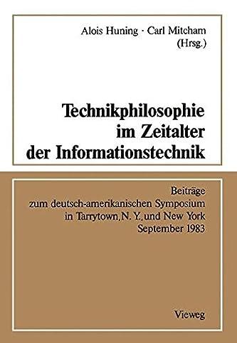 Technikphilosophie im Zeitalter der Informationstechnik: Beiträge zum deutsch-amerikanischen Symposium in