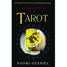 Initiation into the Tarot: A Powerful System for Personal Spiritual Awakening