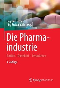 Die Pharmaindustrie: Einblick - Durchblick - Perspektiven von [Fischer, Dagmar, Breitenbach, Jörg (Eds.)]