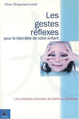 Les gestes réflexes pour le bien-être de votre enfant par Aline Despeisse-Lainé