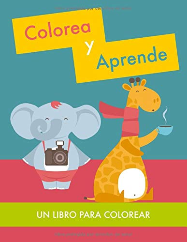 Colorea Aprende. Un Libro Colorear: Un divertido libro