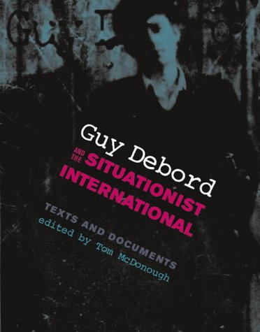Guy Debord and the Situationist International: Texts and Documents