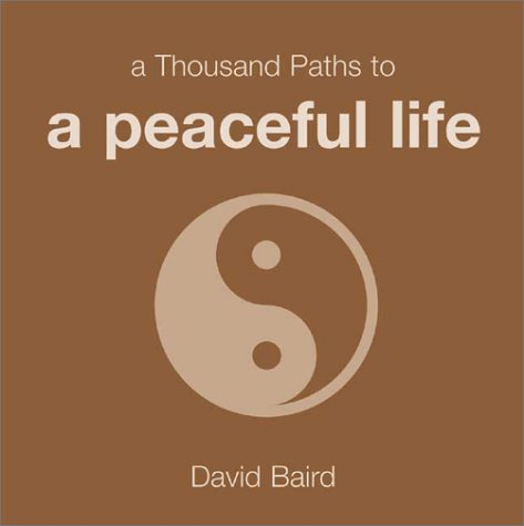 A Thousand Paths to a Peaceful Life by David Baird (2002-09-01)