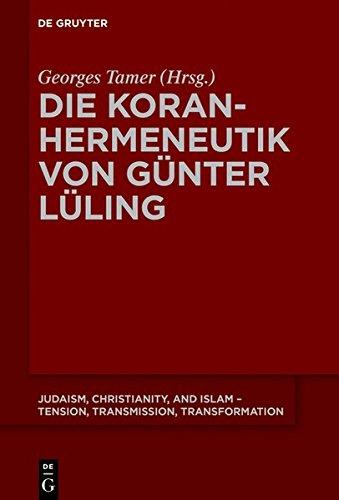 Die Koranhermeneutik von Günter Lüling (Judaism, Christianity, and Islam – Tension, Transmission, Transformation, Band 9)