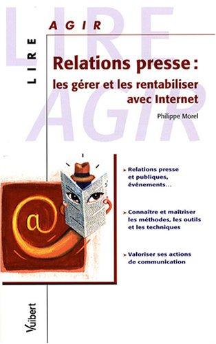 Relations presse : les gérer et les rentabiliser avec Internet par Philippe Morel