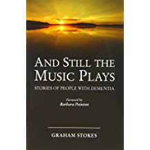 And Still the Music Plays: Stories of People with Dementia
