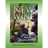 New Wine: A Biblical Approach to Substance Abuse