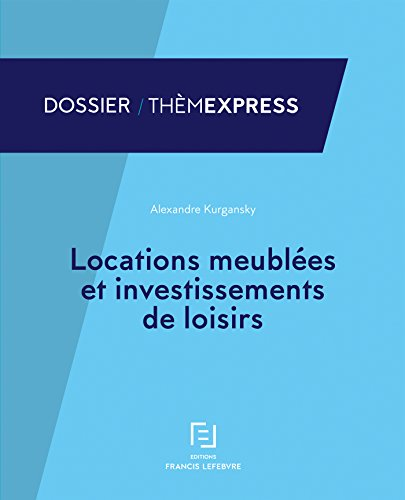 Locations meublées et investissements de loisirs par Editions Francis Lefebvre