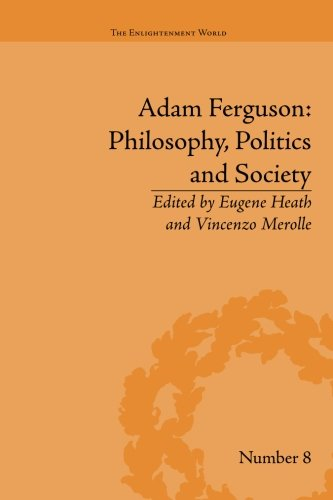 Adam Ferguson: Philosophy, Politics and Society (The Enlightenment World)