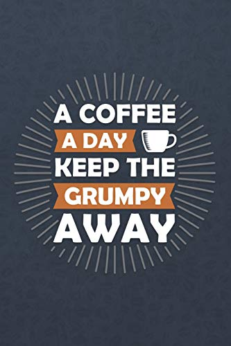 The Grumpy Away: ~ Coffee Lovers Blank Journals and Notebooks With Yearly Overview And Coffee Quotes On Every Pages ()