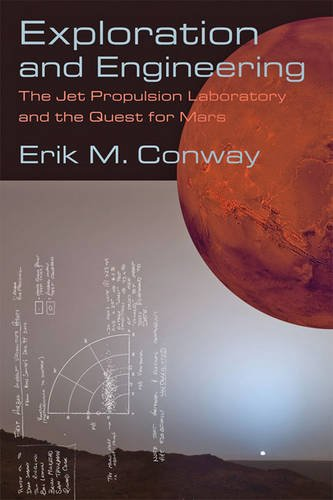Exploration and Engineering: The Jet Propulsion Laboratory and the Quest for Mars (New Series in NASA History) por Erik M. Conway