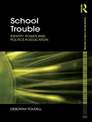 School Trouble: Identity, Power and Politics in Education (Foundations and Futures of Education)