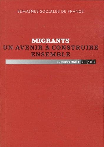 Migrants Un Avenir A Construire Ensemble