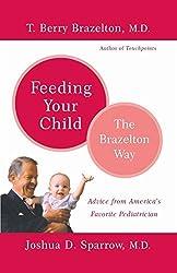 Feeding Your Child - The Brazelton Way by T. Berry Brazelton (2004-01-08)