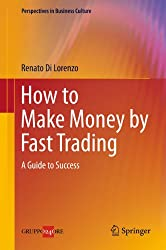 How to Make Money by Fast Trading: A Guide to Success (Perspectives in Business Culture)