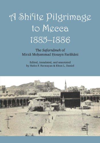 A Shi'ite Pilgrimage to Mecca, 1885-1886: The Safarnâmeh of Mirzâ Moḥammad Ḥosayn Farâhâni (English Edition) por Mirzâ Mohammed Hosayn Farâhâni