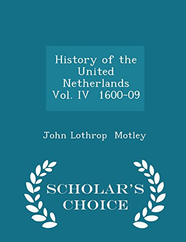 History of the United Netherlands  Vol. IV  1600-09 - Scholar's Choice Edition