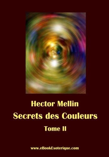 Secrets des Couleurs - Tome 2: Des Métaux, des Pierres, des Fleurs, des Parfums. par Hector Mellin