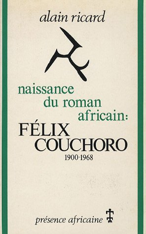 Naissance du roman africain. Félix Couchoro, 1900-1968