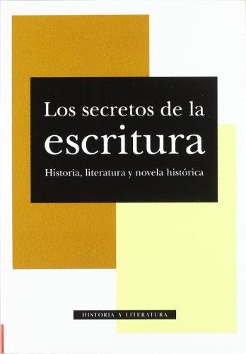 Los secretos de la escritura: literatura, historia y novela histórica por Aa.Vv.