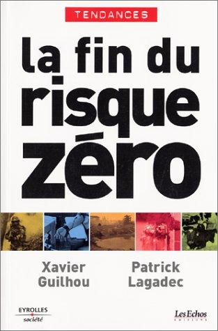 La fin du risque zéro par Patrick Lagadec, Xavier Guilhou