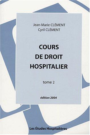 Cours de droit hospitalier : Tome 2 par Jean-Marie Clément