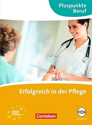 Pluspunkte Beruf: B1 - Erfolgreich in der Pflege. Kursbuch mit CD