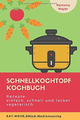 Schnellkochtopf Kochbuch: Rezepte einfach, schnell und lecker vegetarisch
