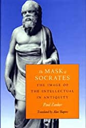 The Mask of Socrates: The Image of the Intellectual in Antiquity (Sather Classical Lectures)